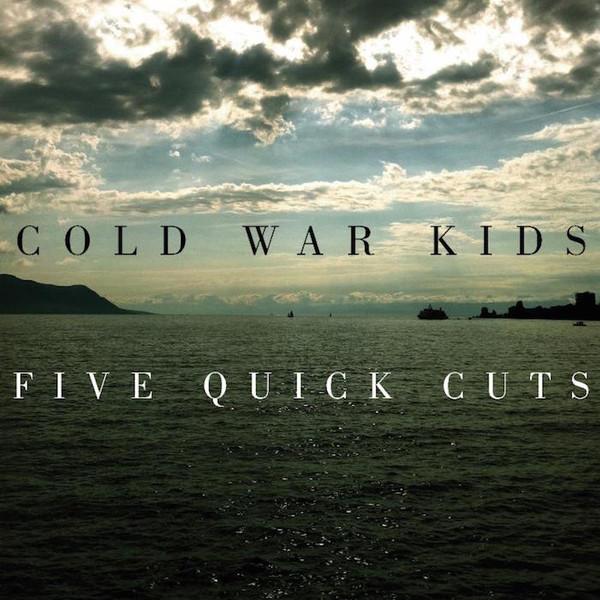Cold War Kids - Five Quick Cuts (Downtown)