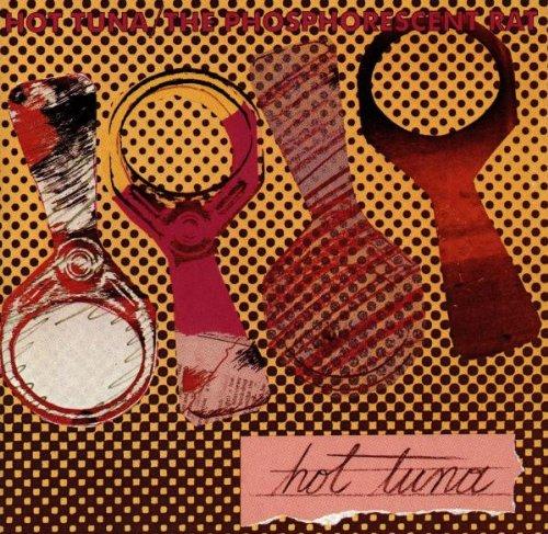 Hot Tuna - The Phosphorescent Rat (Culture Factory USA)